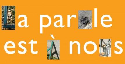La parole est à nous! , in collaboration with l'Atelier des lettres, 2012.